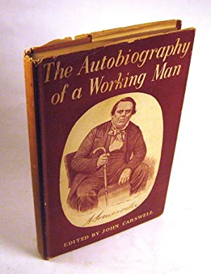 The Autobiography of a Working Man: Alexander Somerville; edited by John Carswell