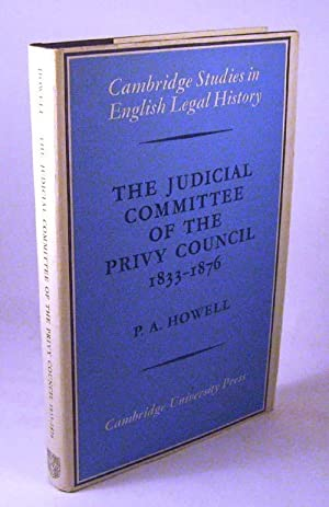 The Judicial Committee of the Privy Council 1833-1876: Its Origins, Structure and Development (...