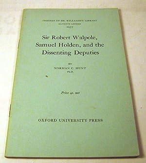 Sir Robert Walpole, Samuel Holden and Dissenting Deputies: Norman C. Hunt