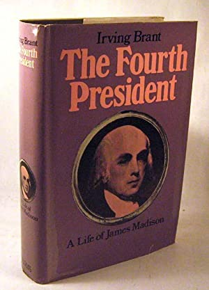 The Fourth President. A Life of James Madison: Brant, Irving