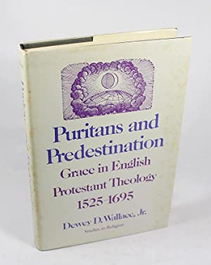 Puritans and Predestination: Grace in English Protestant Theology, 1525-1695 (Studies in religion):...