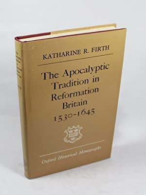 Apocalyptic Tradition in Reformation Britain, 1530-1645 (Oxford Historical Monographs): Firth, ...