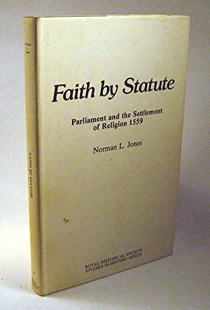Faith by Statute of Parliament and the Settlement of Religion, 1559 (Royal Historical Society ...