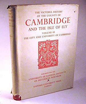 A History of the County of Cambridge and the Isle of Ely. Volume III: The City and University of ...