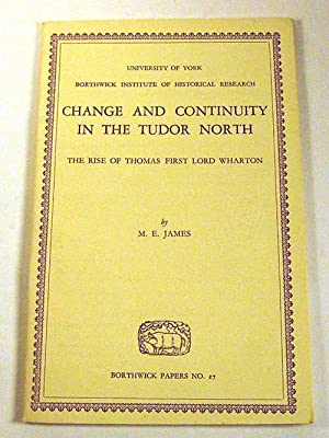 Change and Continuity in the Tudor North. The Rise of Thomas, First Lord Wharton. With a Map (...