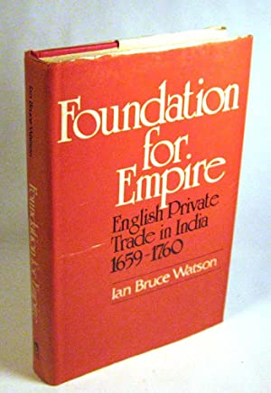 Foundation for Empire: English Private Trade in India, 1659-1760: Watson, Ian Bruce