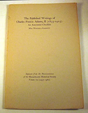The Published Writings of Charles Francis Adams, II (1835-1915) : An Annotated Checklist: Garrett, ...