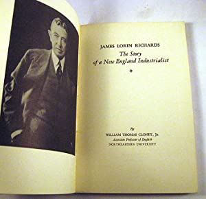 James Lorin Richards: The Story of a New England Industrialist: Cloney, Williuam Thomas Jr.