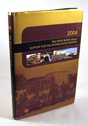 The White Book About Support for the Ryongchon Disaster: Red Cross