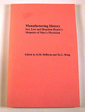 Manufacturing History: Sex, Lies and Random House's Memoirs of Mao's Physician: DeBorja, ...