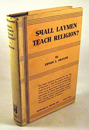 Shall Laymen Teach Religion?: Shaver, Erwin L. [Leander]