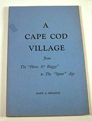 "A Cape Cod Village: from The ""Horse & Buggy"" to The ""Space"" Age: Mary A. ..."