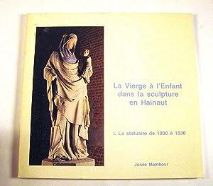 La vierge a l'enfant dans la sculpture en Hainaut / 1, La statuaire de 1200 a 1530: Josee...