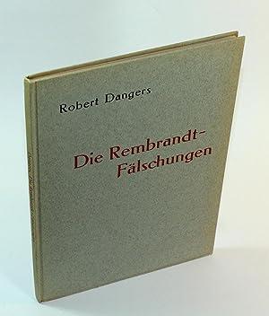Die Rembrandt-Faelschungen Kritische Untersuchungen ueber das Rembrandtsche Gemaeldewerk: Robert ...
