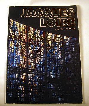 Jacques Loire: maitre - verrier: Jacques Loire