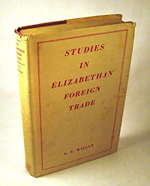 Studies in Elizabethan Foreign Trade: Thomas Stuart Willan