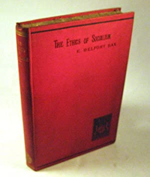 The Ethics of Socialism, Being Further Essays in Modern Socialist Criticism, &c: E. Belfort Bax