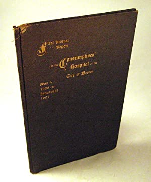 First Annual Report of the Consumptives' Hospital of the City of Boston, Mary 4, 1906 to ...