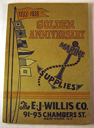 1888-1938 Golden Anniversary - Marine Supplies [Catalog]: The E. J. Willis Co.