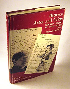 Between Actor and Critic: Selected Letters of Edwin Booth and William Winter: Booth, Edwin Winter, ...