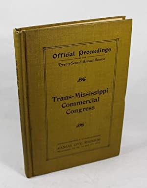 Official Proceedings of the Twenty-Second Annual Session of the Trans-Mississippi Commercial ...