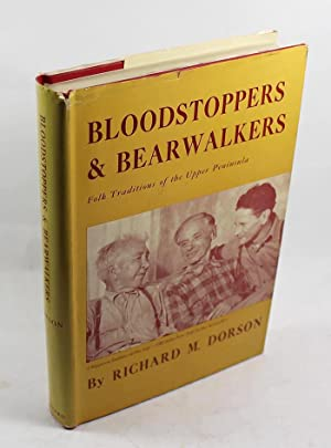 Bloodstoppers & Bearwalkers: Folk Traditions of the Upper Peninsula: Richard Dorson