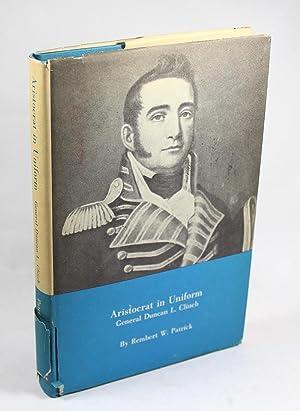 Aristocrat in Uniform: General Duncan L. Clinch: Rembert W. Patrick