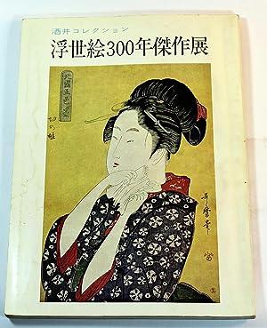 300 Years of Ukiyo Exhibition of Masterpieces,: Tokishi Sakai]