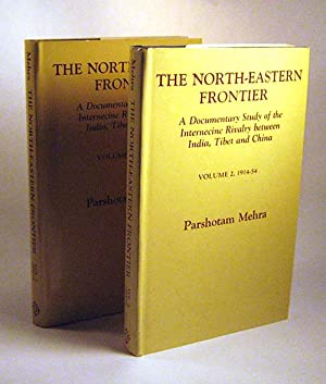 THE NORTH-EASTERN FRONTIER: A DOCUMENTARY STUDY OF THE INTERNECINE RIVALRY BETWEEN INDIA, TIBET AND...