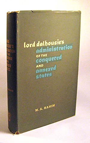 Lord Dalhousie's Administration of the Conquered and Annexed States: Muhammad Abdur Rahim