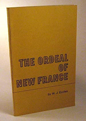 The Ordeal of New France : 13 Radio Scripts: W. J. Eccles