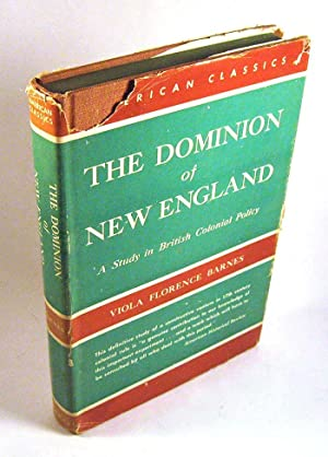 The Dominion of New England: A Study in British Colonial Policy: Viola Florence Barnes