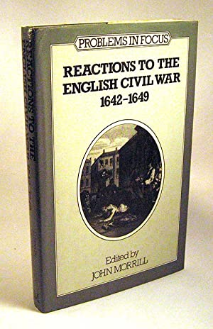 Reactions to the English Civil War, 1642-49 (Problems in focus series): Morrill, J.S. [Editor]