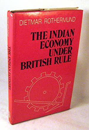 The Indian Economy Under British Rule and other Essays: Rothermund, Dietmar
