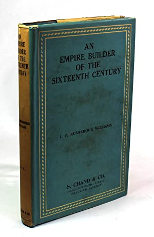 An Empire Builder of the Sixteenth Century: A Summary Account of the Political Career of ...