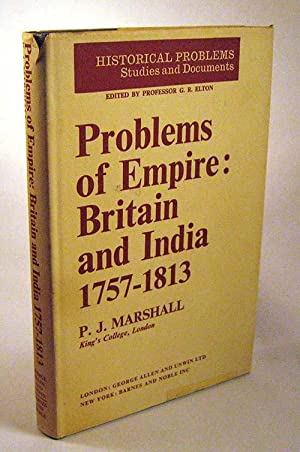 Problems of Empire: Britain and India, 1757-1813 (Historical Problems): Marshall, P.J.