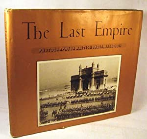 The Last Empire. Photography in British India, 1855-1911. Preface by The Earl Mountbatten of Burma....