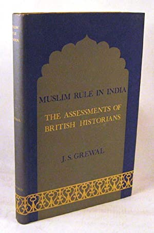 Muslim Rule in India: The Assessments of British Historians: GREWAL, J.S.