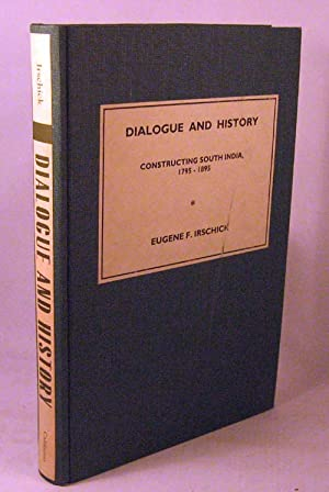 Dialogue and History: Constructing South India, 1795-1895: Irschick, Eugene F.