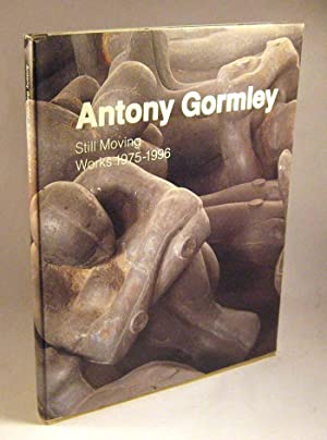 Antony Gormley - Still Moving; Works 1975 - 1996: Antony Gormley