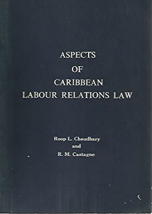 Aspects of Caribbean Labour Relations Law: Chaudhary, Roop; Castagne,