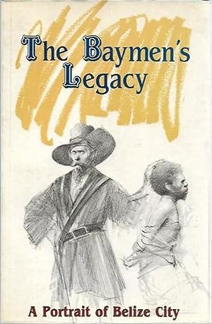 The Baymen's Legacy. A Portrait of Belize: Foster, Byron