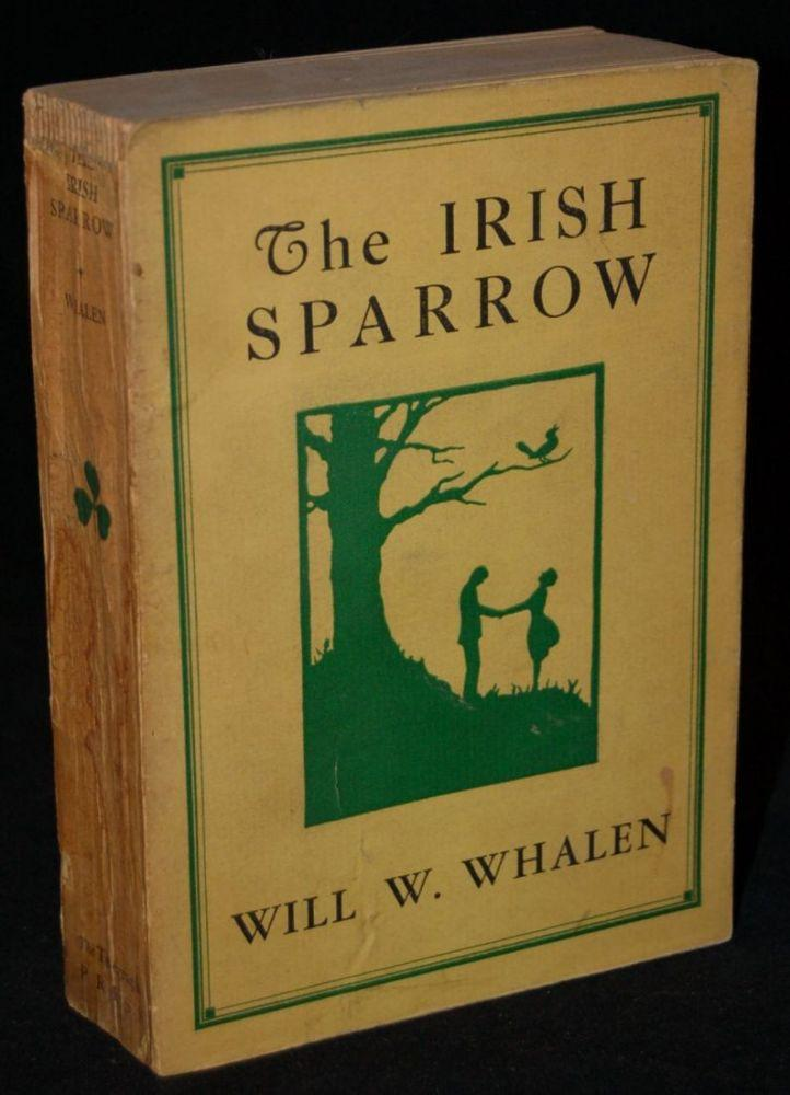 THE IRISH SPARROW Will W. Whalen Softcover 12mo. Scarce Whalen title in publishers printed wrappers; loss to the head of spine affecting a bit of the title; some staining to the spine as well;