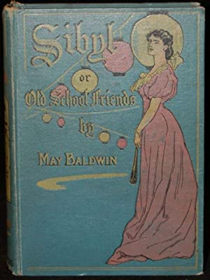 SIBYL; OR OLD SCHOOL FRIENDS: May Baldwin (author); Illustrated by W. Rainey, R.I.