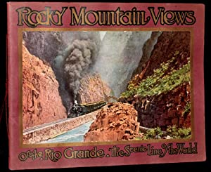 "ROCKY MOUNTAIN VIEWS ON THE RIO GRANDE THE ""SCENIC LINE OF THE WORLD"": CONSISTING OF ..."