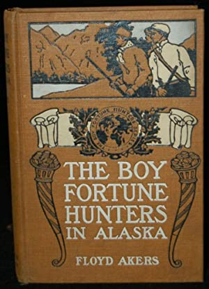 THE BOY FORTUNE HUNTERS IN ALASKA: Floyd Akers (author)