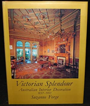 VICTORIAN SPLENDOUR: AUSTRALIAN INTERIOR DECORATION 1837-1901: Suzanne Forge (author)