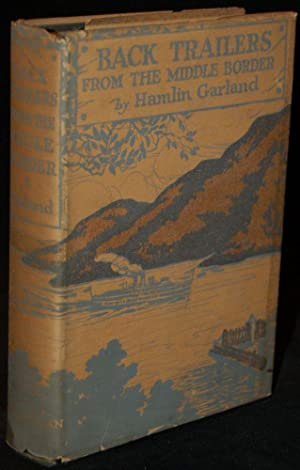 BACK-TRAILERS FROM THE MIDDLE BORDER: Hamlin Garland (author); Illustrated by Constance Garland