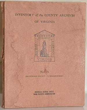 INVENTORY OF THE COUNTY ARCHIVES OF VIRGINIA NO. 13 BRUNSWICK COUNTY (LAWRENCEVILLE)