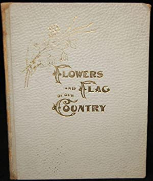 FLOWERS AND FLAG OF OUR COUNTRY. ILLUSTRATED: A Colorado Woman [Josephine Getchell]